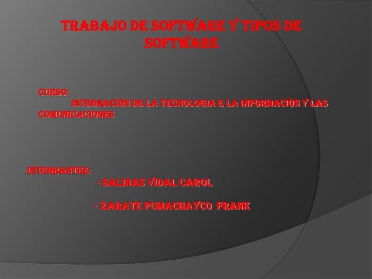 TRABAJO DE SOFTWARE Y TIPOS DE SOFTWARE <br />CURSO:  <br />             INTEGRACIÒN DE LA TECNOLOGIA E LA INFORMACIÒN Y L...