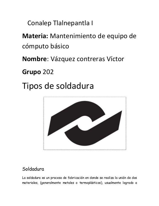 Conalep Tlalnepantla I Materia: Mantenimiento de equipo de cómputo básico Nombre: Vázquez contreras Víctor Grupo 202 Tipos...