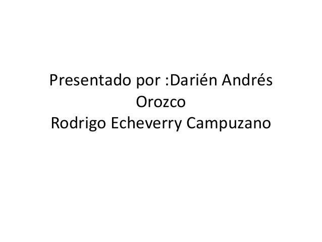 Presentado por :Darién Andrés Orozco Rodrigo Echeverry Campuzano
