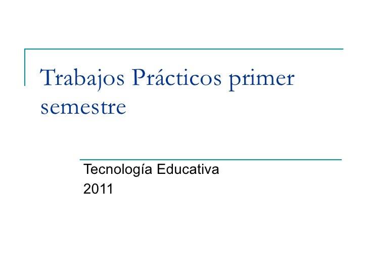 Trabajos Prácticos primer semestre Tecnología Educativa 2011