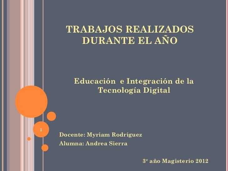 TRABAJOS REALIZADOS       DURANTE EL AÑO        Educación e Integración de la             Tecnología Digital1    Docente: ...