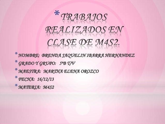 * * NOMBRE; BRENDA JAQUELIN IBARRA HERNANDEZ * GRADO Y GRUPO: 5ºB T/V * MAESTRA: MARTHA ELENA OROZCO * FECHA: 16/12/13 * M...