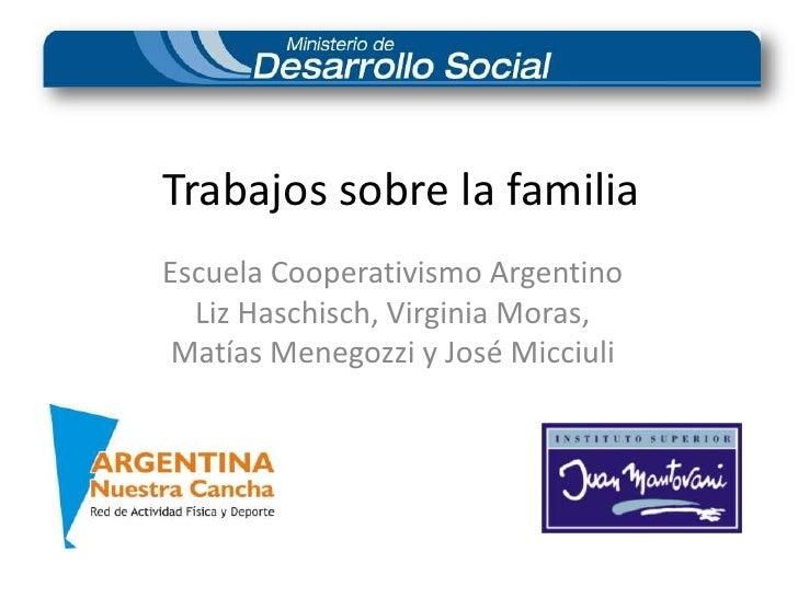 Trabajos sobre la familia<br />Escuela Cooperativismo Argentino<br />Liz Haschisch, Virginia Moras, <br />Mat��as Menegozz...