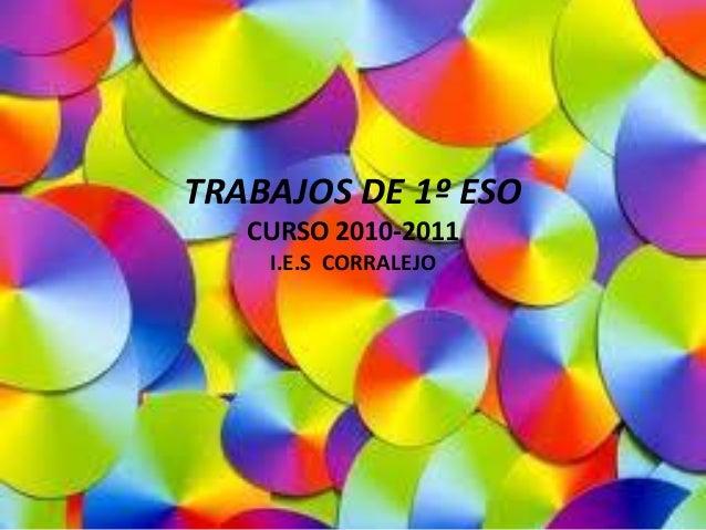 TRABAJOS DE 1º ESO CURSO 2010-2011 I.E.S CORRALEJO