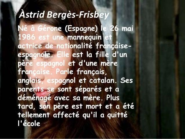 Àstrid Bergès-FrisbeyNé à Gérone (Espagne) le 26 mai1986 est une mannequin etactrice de nationalité française-espagnole. E...
