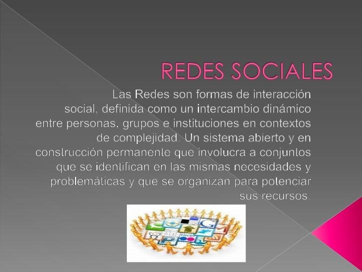 REDES SOCIALES<br />Las Redes son formas de interacción social, definida como un intercambio dinámico entre personas, grup...