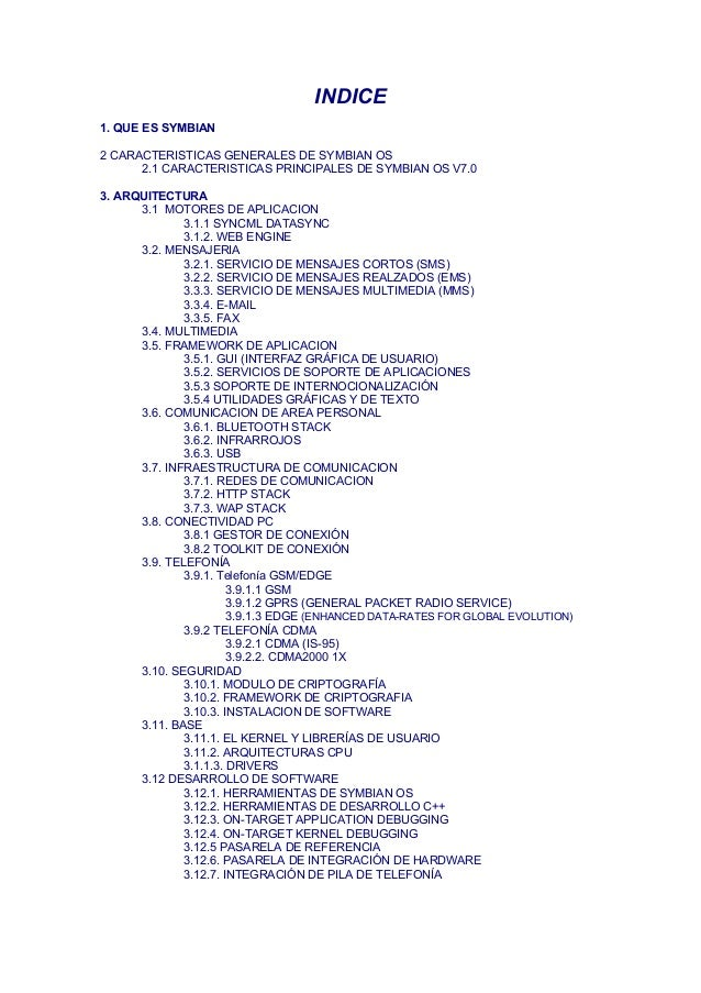 INDICE1. QUE ES SYMBIAN2 CARACTERISTICAS GENERALES DE SYMBIAN OS2.1 CARACTERISTICAS PRINCIPALES DE SYMBIAN OS V7.03. ARQUI...