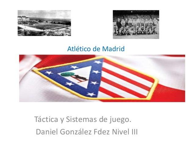Atlético de Madrid Táctica y Sistemas de juego. Daniel González Fdez Nivel III