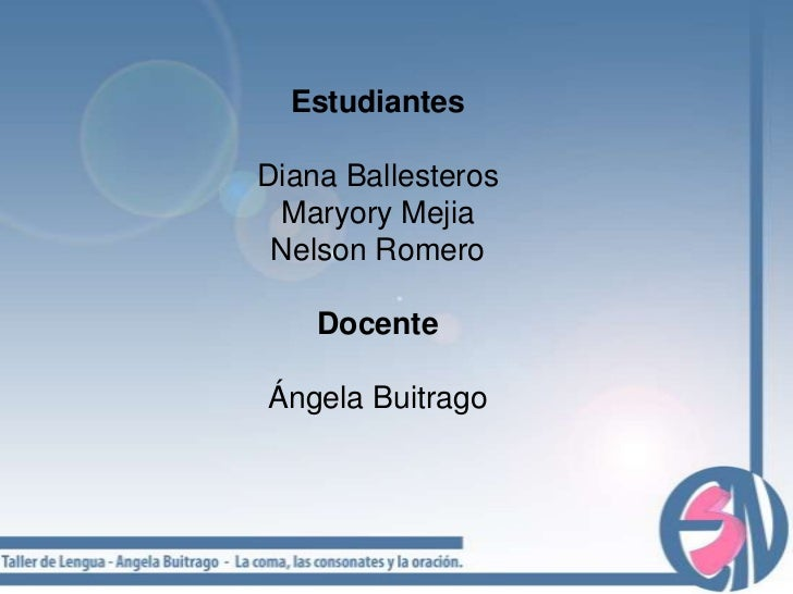 Estudiantes<br />Diana Ballesteros<br />Maryory Mejia<br />Nelson Romero<br />Docente<br />Ángela Buitrago<br />