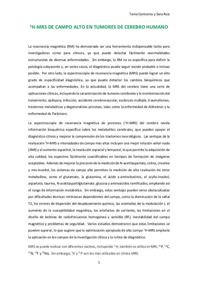 Tania Ceniceros y Sara Ruiz 1 1H-MRS DE CAMPO ALTO EN TUMORES DE CEREBRO HUMANO La resonancia magnética (RM) ha demostrado...