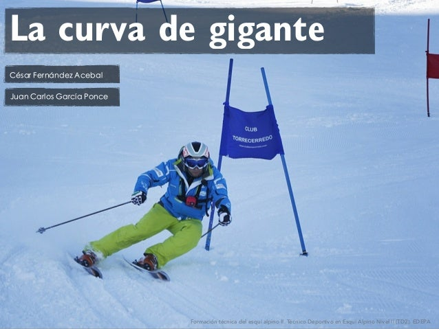 La curva de gigante Formación técnica del esquí alpino II. Técnico Deportivo en Esquí Alpino Nivel II (TD2). EDEPA