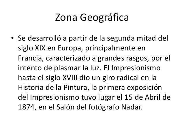 Zona Geográfica • Se desarrolló a partir de la segunda mitad del siglo XIX en Europa, principalmente en Francia, caracteri...