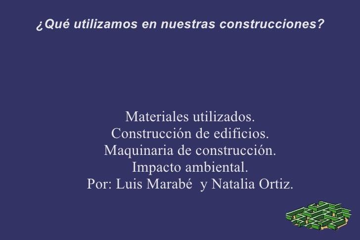 ¿Qué utilizamos en nuestras construcciones? <ul><li>Materiales utilizados.