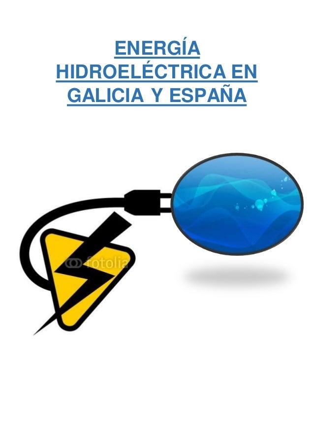 ENERGÍA HIDROELÉCTRICA EN GALICIA Y ESPAÑA
