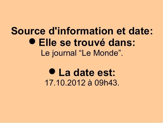 """Source dinformation et date:   Elle se trouvé dans:      Le journal """"Le Monde"""".        La date est:      17.10.2012 à 09..."""