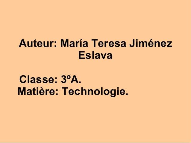 Auteur: María Teresa Jiménez           EslavaClasse: 3ºA.Matière: Technologie.
