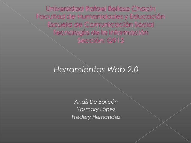 Herramientas Web 2.0 Anaís De Boricón Yosmary López Fredery Hernández