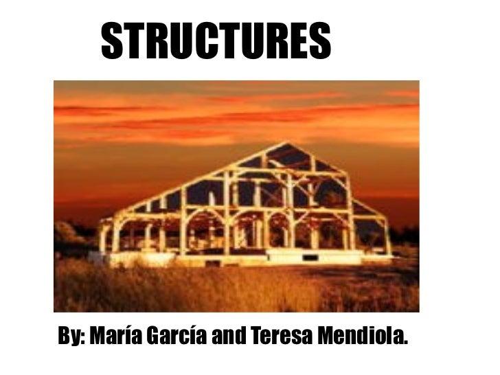 STRUCTURES By: María García and Teresa Mendiola.