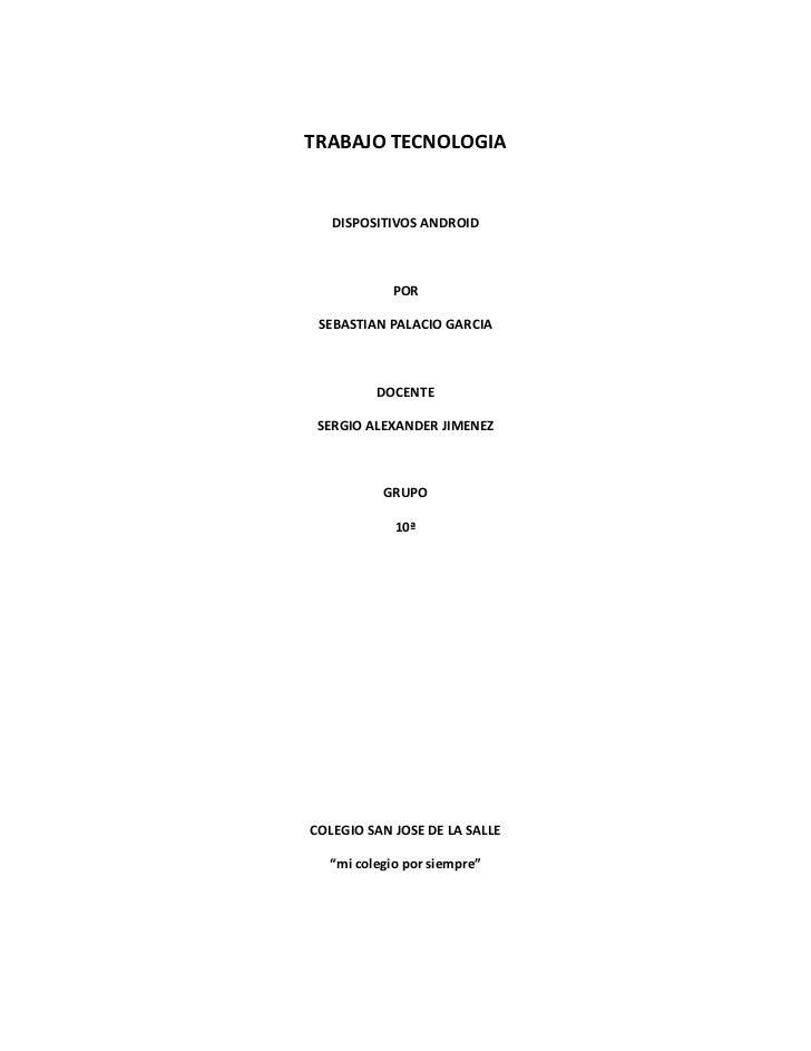 TRABAJO TECNOLOGIA   DISPOSITIVOS ANDROID            POR SEBASTIAN PALACIO GARCIA         DOCENTE SERGIO ALEXANDER JIMENEZ...