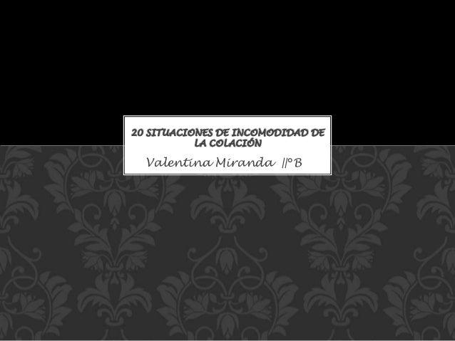 Valentina Miranda ||°B 20 SITUACIONES DE INCOMODIDAD DE LA COLACIÓN
