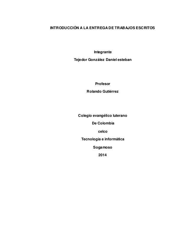 INTRODUCCIÓN A LA ENTREGA DE TRABAJOS ESCRITOS  Integrante  Tejedor González Daniel esteban  Profesor  Rolando Gutiérrez  ...