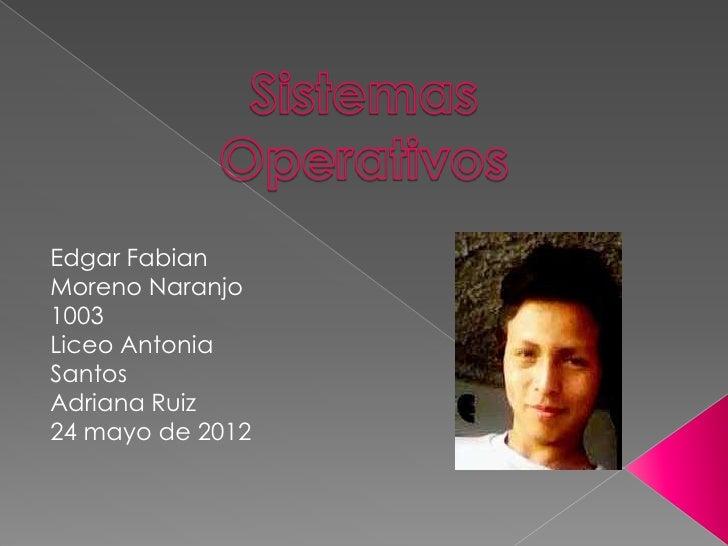 Edgar FabianMoreno Naranjo1003Liceo AntoniaSantosAdriana Ruiz24 mayo de 2012