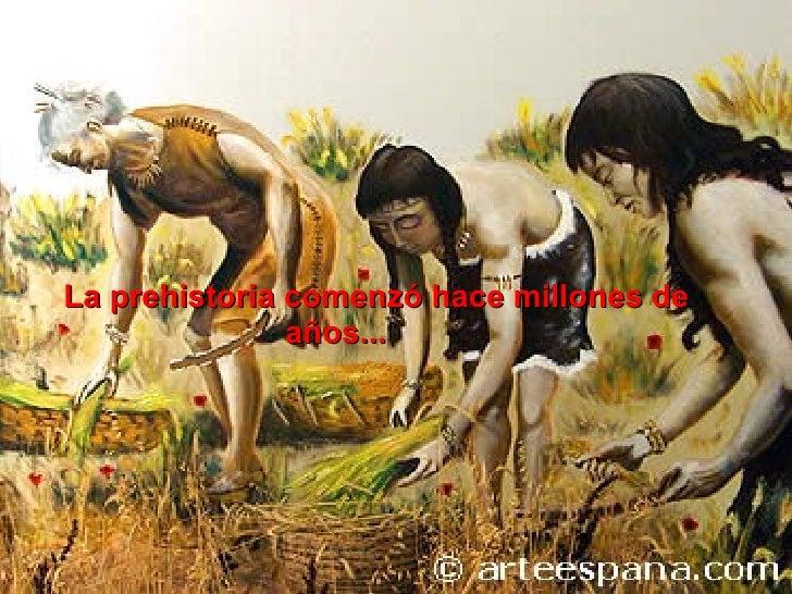 La prehistoria comenzó hace millones de               años...