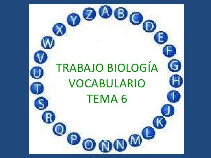 TRABAJO BIOLOGÍA  VOCABULARIO    TEMA 6