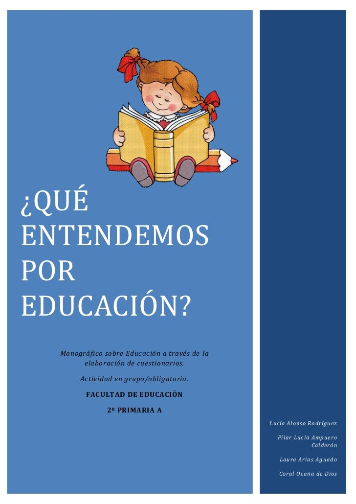 z¿QUÉENTENDEMOSPOREDUCACIÓN?     Monográfico sobre Educación a través de la           elaboración de cuestionarios.       ...