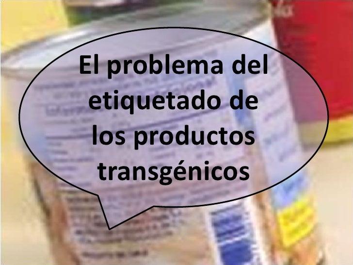 El problema del etiquetado de los productos transgénicos<br />