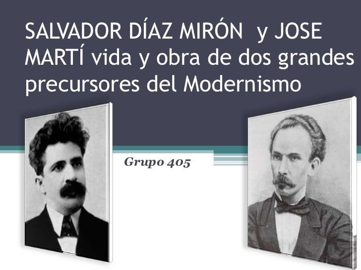 SALVADOR DÍAZ MIRÓN y JOSEMARTÍ vida y obra de dos grandesprecursores del Modernismo         Grupo 405