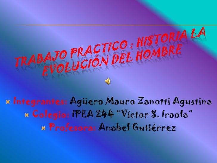 "   Integrantes: Agüero Mauro Zanotti Agustina        Colegio: IPEA 244 ""Víctor S. Iraola""           Profesora: Anabel G..."
