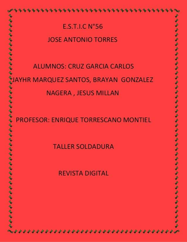 E.S.T.I.C N°56         JOSE ANTONIO TORRES     ALUMNOS: CRUZ GARCIA CARLOSJAYHR MARQUEZ SANTOS, BRAYAN GONZALEZ        NAG...