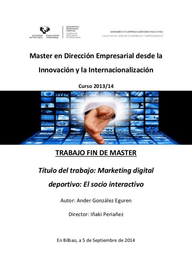 Master en Dirección Empresarial desde la Innovación y la Internacionalización Curso 2013/14 TRABAJO FIN DE MASTER Título d...