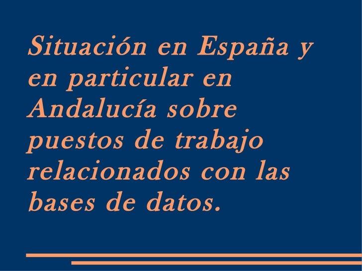 Situación en España y en particular en Andalucía sobre puestos de trabajo relacionados con las bases de datos.