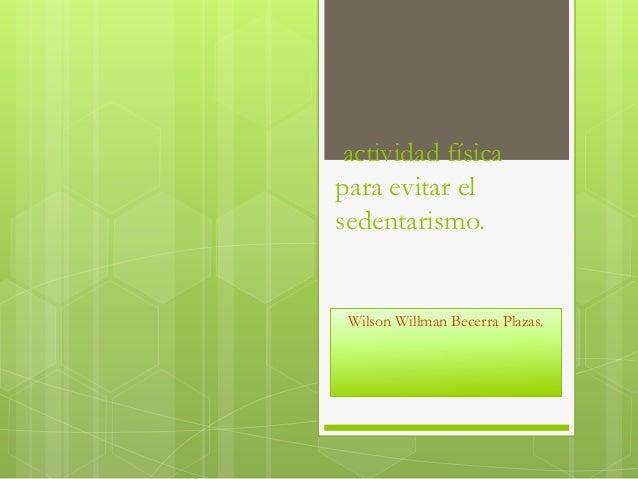 actividad física para evitar el sedentarismo. Wilson Willman Becerra Plazas.