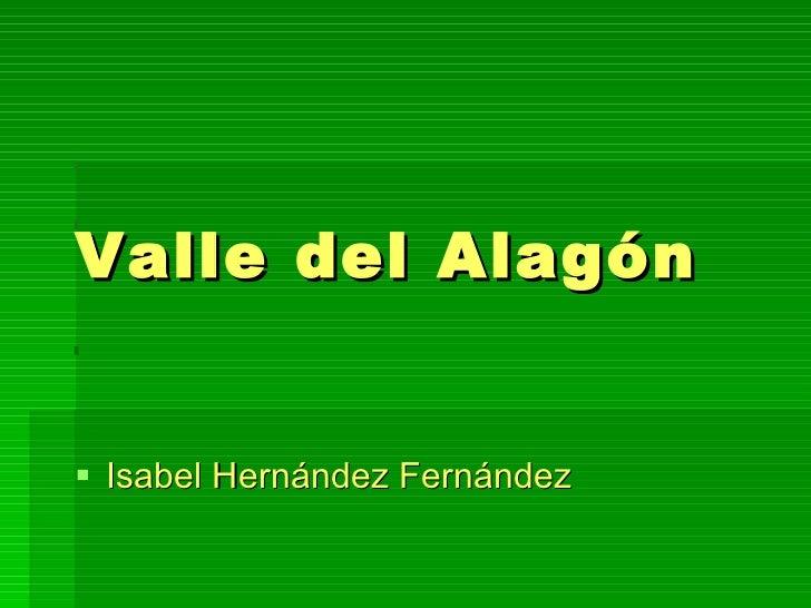 Valle del Alagón <ul><li>Isabel Hernández Fernández </li></ul>
