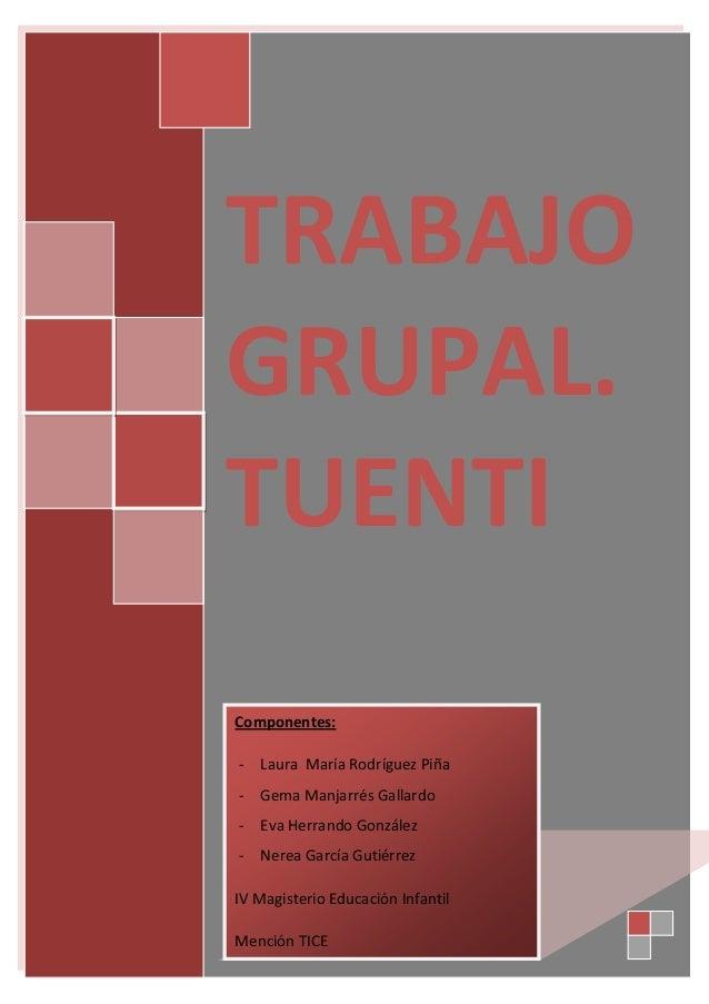 TRABAJO GRUPAL. TUENTI Componentes: - Laura María Rodríguez Piña - Gema Manjarrés Gallardo - Eva Herrando González - Nerea...