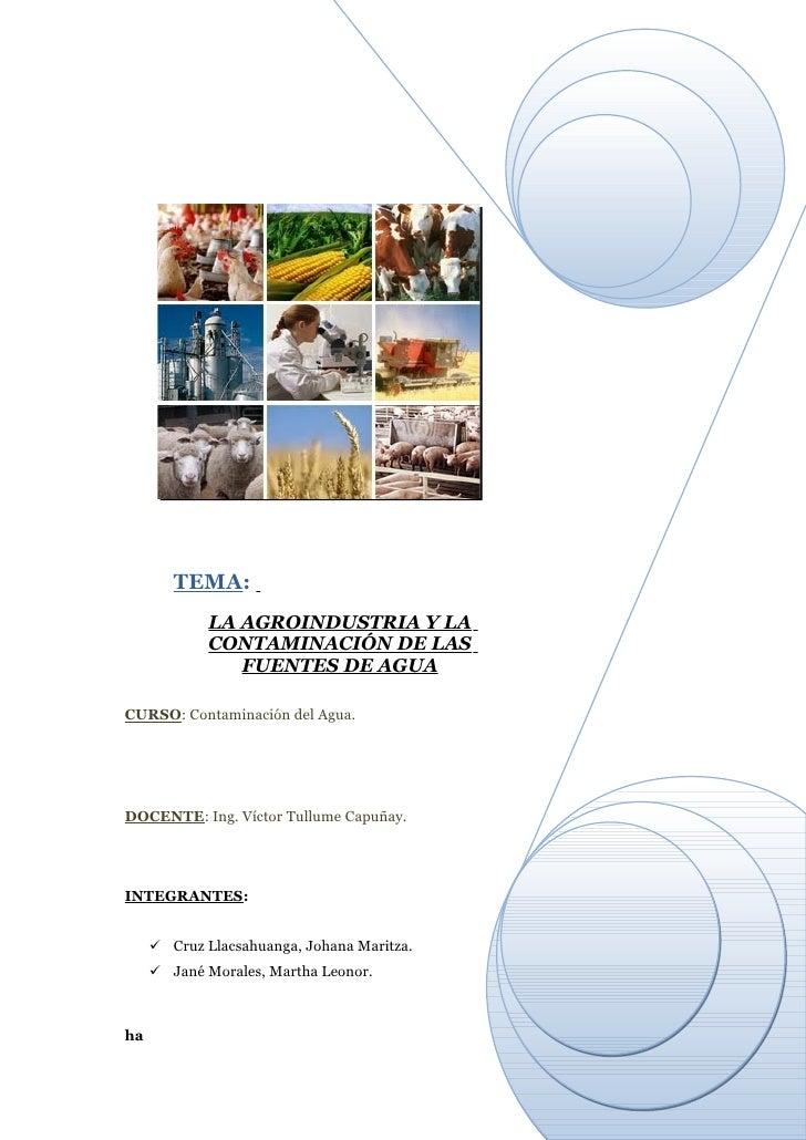 TEMA:             LA AGROINDUSTRIA Y LA             CONTAMINACIÓN DE LAS                FUENTES DE AGUACURSO: Contaminació...