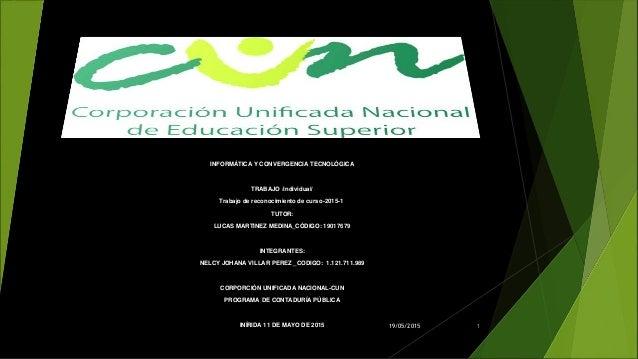 INFORMÁTICA Y CONVERGENCIA TECNOLÓGICA TRABAJO /individual/ Trabajo de reconocimiento de curso-2015-1 TUTOR: LUCAS MARTINE...