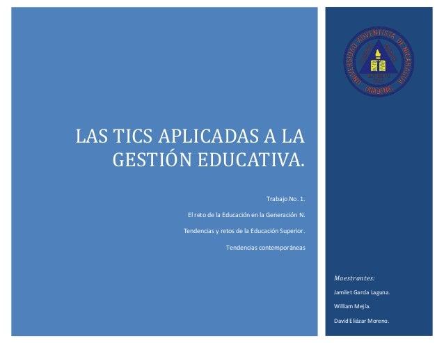 Maestrantes: Jamilet García Laguna. William Mejía. David Eliázar Moreno. LAS TICS APLICADAS A LA GESTIÓN EDUCATIVA. Trabaj...