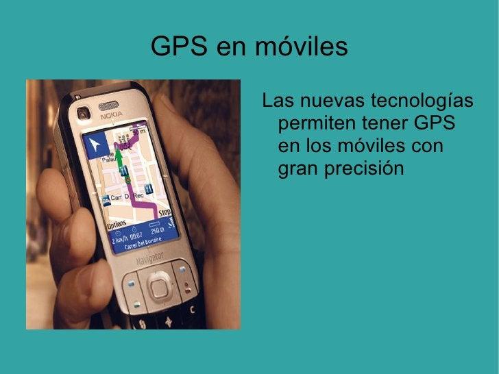 GPS en móviles <ul><li>Las nuevas tecnologías permiten tener GPS en los móviles con gran precisión </li></ul>