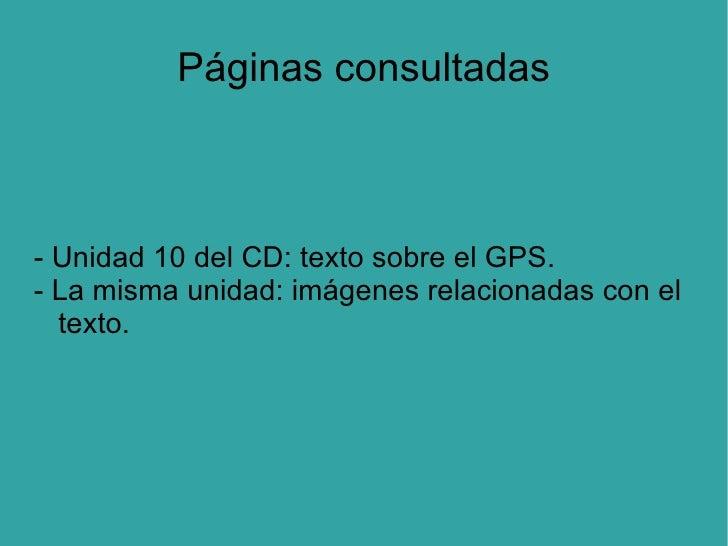 Páginas consultadas - Unidad 10 del CD: texto sobre el GPS. - La misma unidad: imágenes relacionadas con el  texto.
