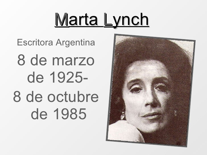 M arta  L ynch   <ul><li>Escritora Argentina </li></ul><ul><li>8 de marzo de 1925-  </li></ul><ul><li>8 de octubre de 1985...