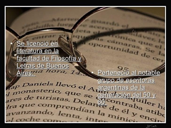 <ul><li>Se licenció en literatura en la facultad de Filosofía y Letras de Buenos Aires.  </li></ul><ul><li>Perteneció al n...