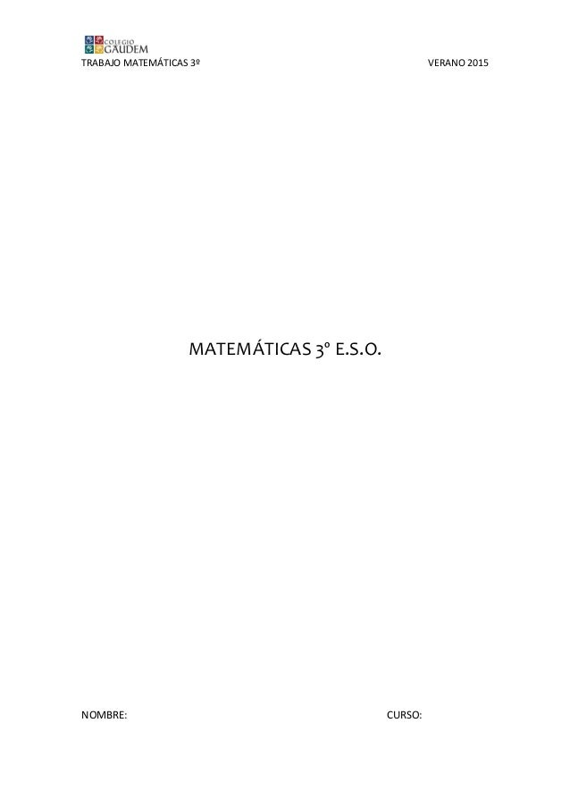 TRABAJO MATEMÁTICAS 3º VERANO 2015 MATEMÁTICAS 3º E.S.O. NOMBRE: CURSO: