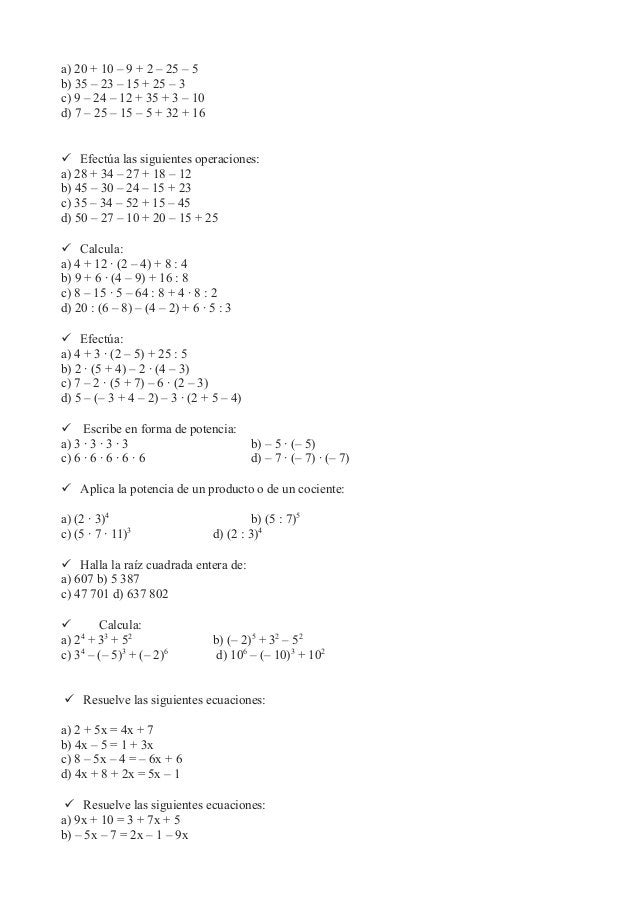 a) 20 + 10 – 9 + 2 – 25 – 5b) 35 – 23 – 15 + 25 – 3c) 9 – 24 – 12 + 35 + 3 – 10d) 7 – 25 – 15 – 5 + 32 + 16 Efectúa las s...