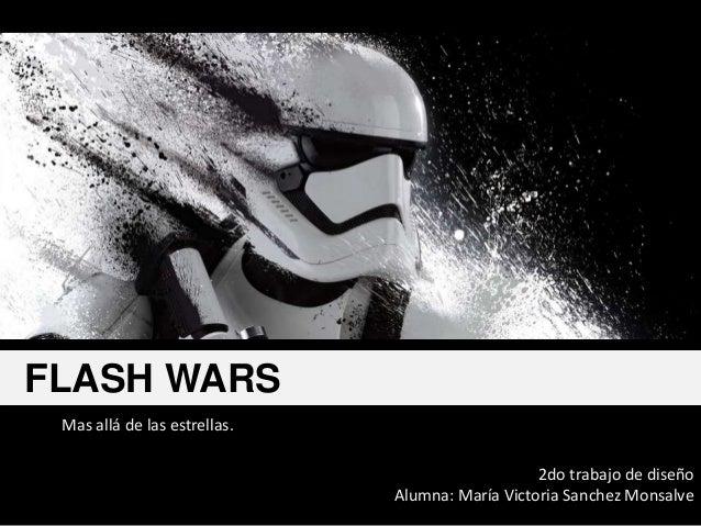 2do trabajo de diseño Alumna: María Victoria Sanchez Monsalve FLASH WARS Mas allá de las estrellas.