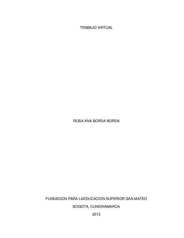 TRABAJO VIRTUALROSA ANA BORDA BORDAFUNDACION PARA LAEDUCACION SUPERIOR SAN MATEOBOGOTA, CUNDINAMARCA2013