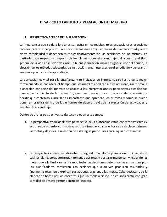 DESARROLLO CAPITULO 3: PLANEACION DEL MAESTRO   1. PERSPECTIVA ACERCA DE LA PLANEACION:La importancia que se da a lo plane...